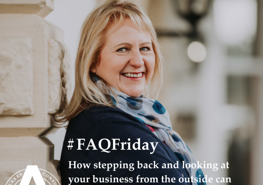 #FAQFriday - Stepping Back from your Business and looking in.